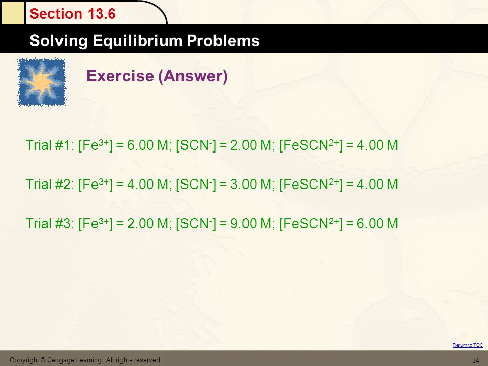 Exercise (Answer) Trial #1: [Fe3+] = 6.00 M; [SCN-] = 2.00 M; [FeSCN2+] = 4.00 M. Trial #2: [Fe3+] = 4.00 M; [SCN-] = 3.00 M; [FeSCN2+] = 4.00 M.